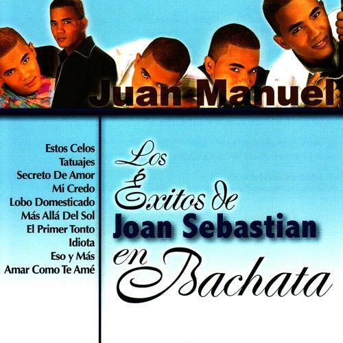 Los Éxitos de Joan Sebastian en Bachata de Juan Manuel