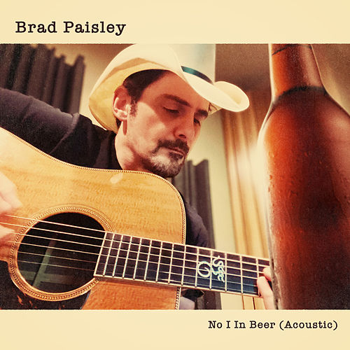 No I in Beer (Acoustic) by Brad Paisley