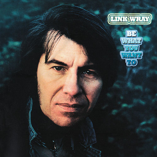 Be What You Want To by Link Wray