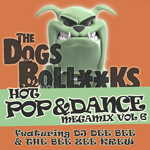 The Dogs BollXXks Hot Pop & Dance Megamix, Vol. 6 by DJ Dee Bee
