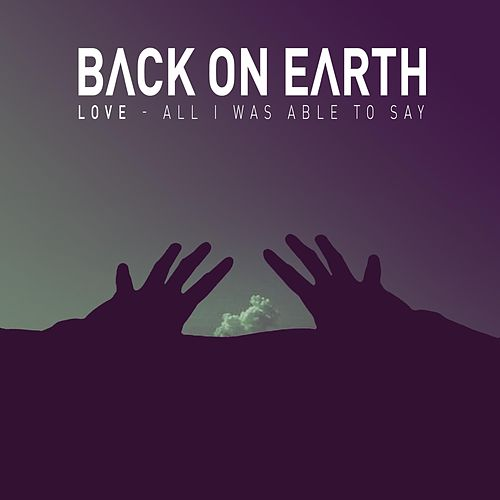 Love (All I Was Able to Say) by Back On Earth