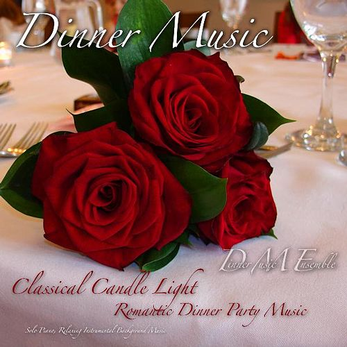 Dinner Music, Classical Candle Light Romantic Dinner Party Music, Solo Piano, Relaxing Instrumental Background Music de Dinner Music Ensemble