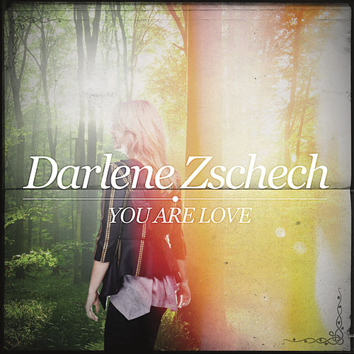 You Are Love by Darlene Zschech