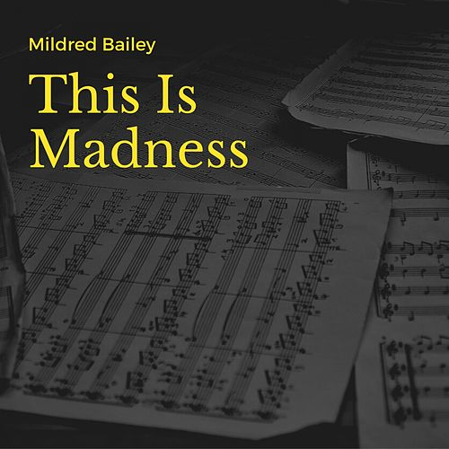 This Is Madness by Mildred Bailey