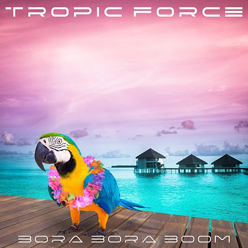 Bora Bora Boom von Tropic Force