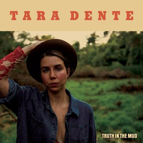 Truth In The Mud by Tara Dente