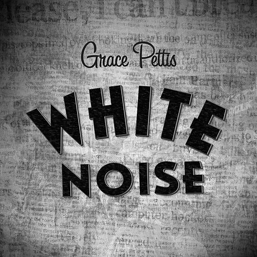 White Noise by Grace Pettis