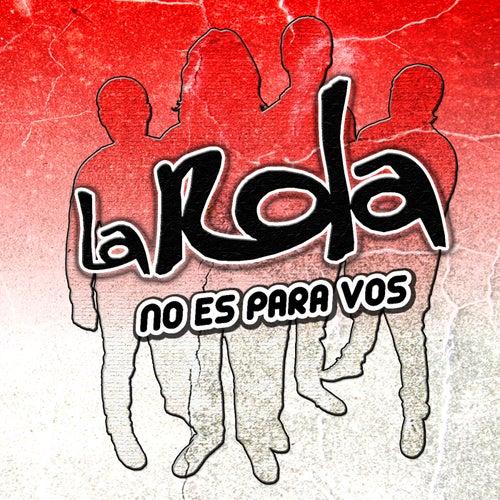 No es para vos by Rola