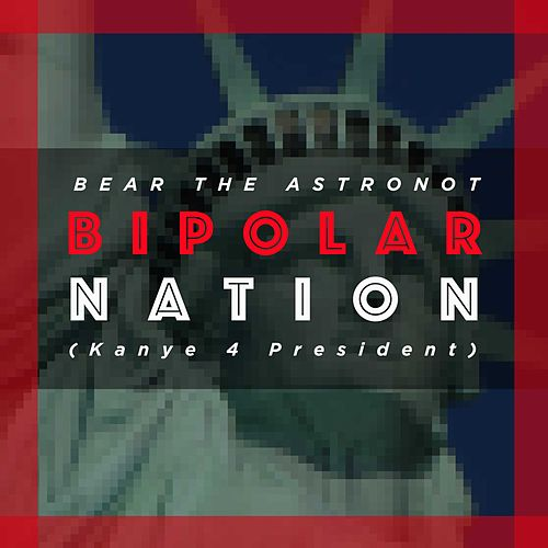 Bipolar Nation (Kanye 4 President) by Bear the Astronot