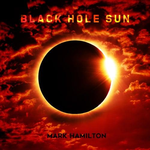 Black Hole Sun by Mark Hamilton