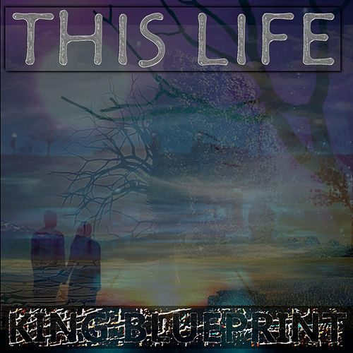 This Life by King Blueprint