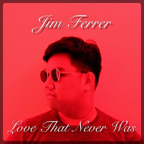 Love That Never Was by Jim Ferrer