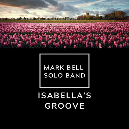 Isabella's Groove de Mark Bell Solo Band