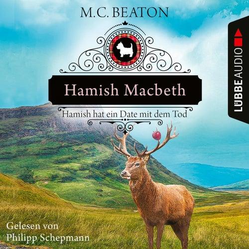 Hamish Macbeth hat ein Date mit dem Tod - Schottland-Krimis, Teil 8 (Ungekürzt) by M. C. Beaton