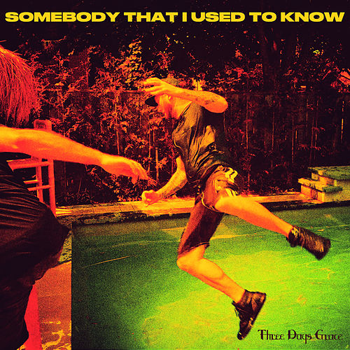 Somebody That I Used to Know von Three Days Grace