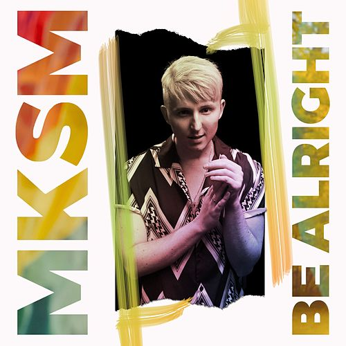 Be Alright by Mksm