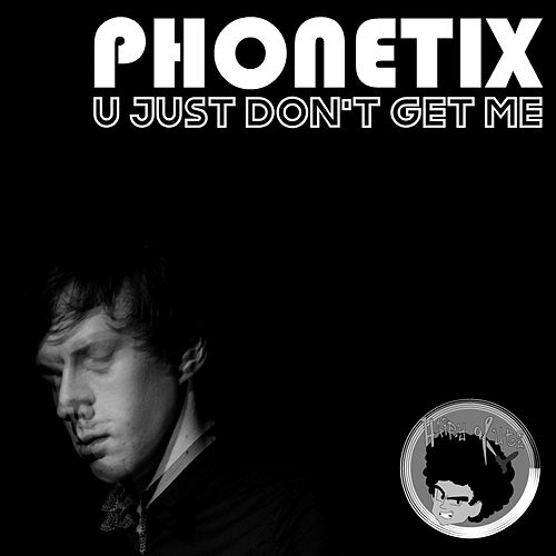 U Just Don't Get Me by Phonetix