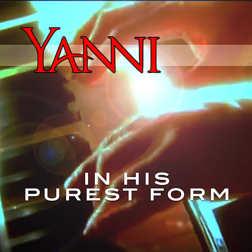 In His Purest Form by Yanni
