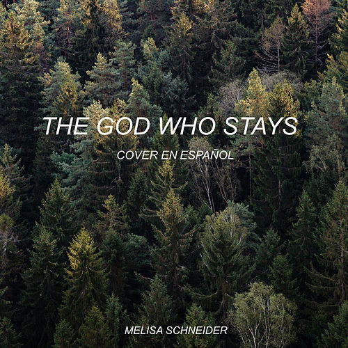 The God Who Stays (Cover En Español) (Cover) by Melisa Schneider