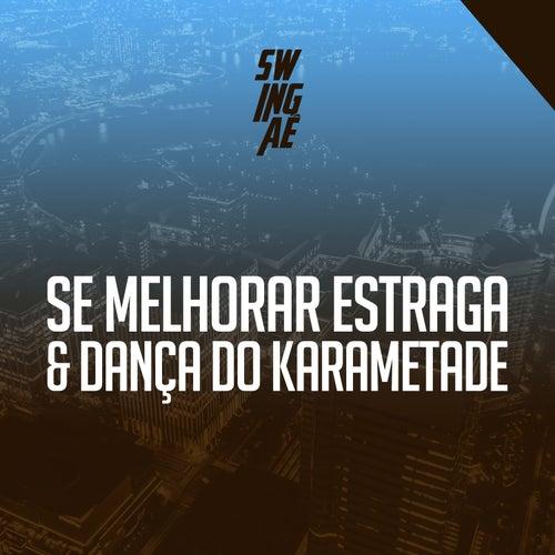Se Melhorar Estraga / Dança do Karametade de Swingaê