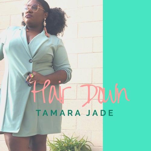 Hair Down by Tamara Jade