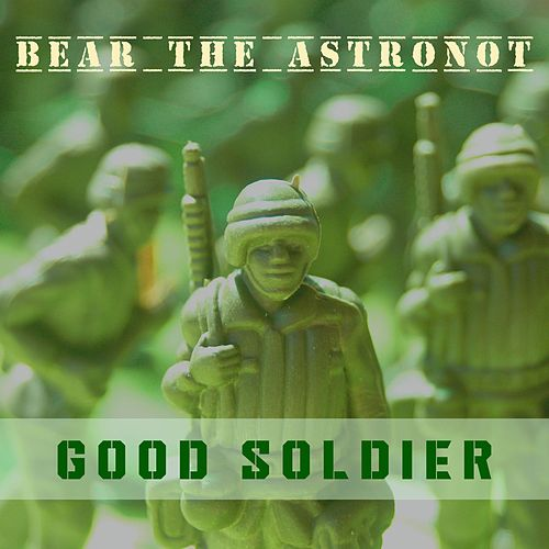 Good Soldier by Bear the Astronot
