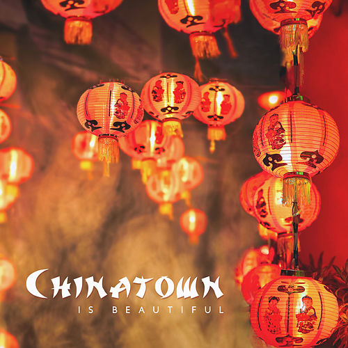 Chinatown Is Beautiful by Various Artists