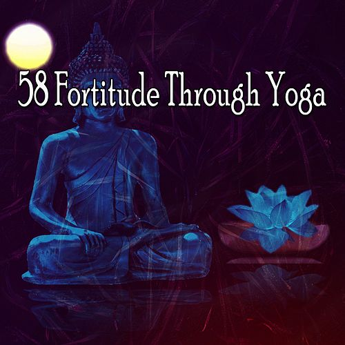58 Fortitude Through Yoga von Entspannungsmusik