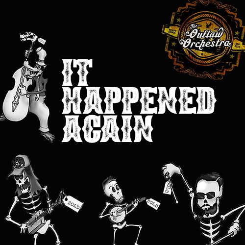 It Happened Again von The Outlaw Orchestra
