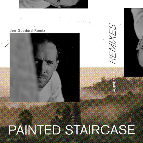 Painted Staircase (Joe Goddard Remix) by Active Child