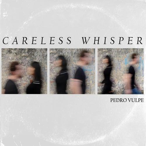 Careless Whisper by Pedro Vulpe