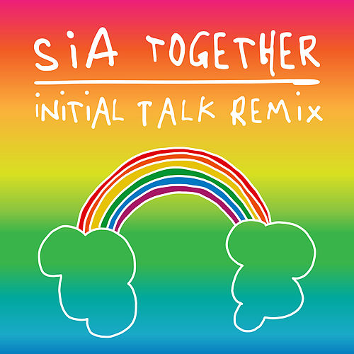 Together (Initial Talk Remix) by Sia
