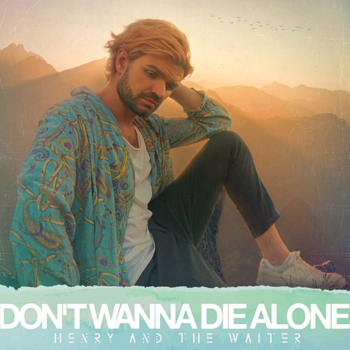 Don't Wanna Die Alone di Henry And The Waiter