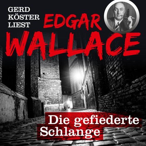 Die gefiederte Schlange - Gerd Köster liest Edgar Wallace, Band 2 (Ungekürzt) von Edgar Wallace