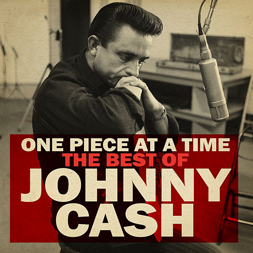 One Piece at a Time: The Best of Johnny Cash by Johnny Cash