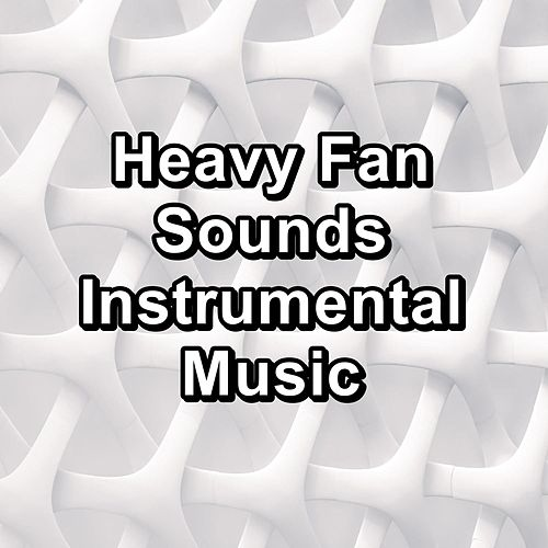 Heavy Fan Sounds Instrumental Music by Sounds for Life