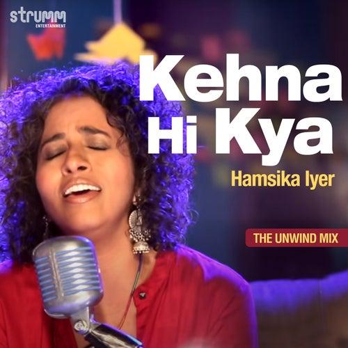 Kehna Hi Kya - Single by Hamsika Iyer