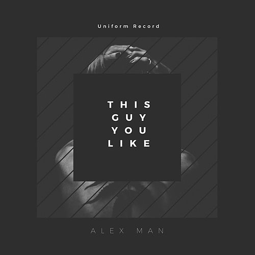 This Guy You Like by Alexman