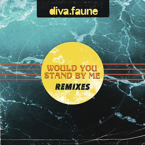 Would You Stand by Me (Remixes) de Diva Faune