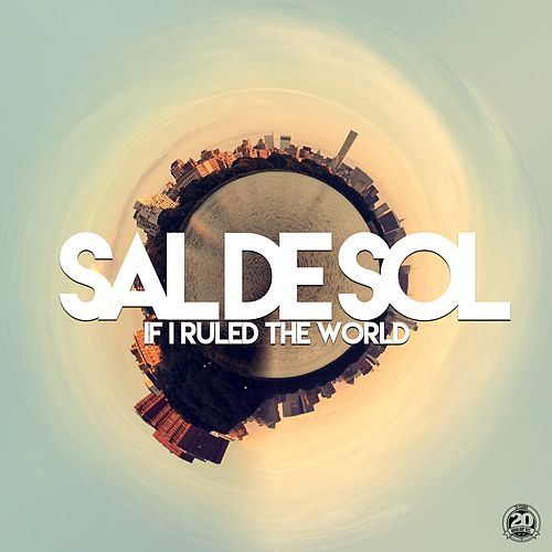 If I Ruled the World by Sal De Sol