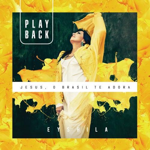 Jesus, o Brasil Te Adora (Playback) de Eyshila