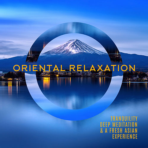 Oriental Relaxation: Tranquility, Deep Meditation & A Fresh Asian Experience by Various Artists