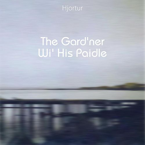 The Gard'ner Wi' His Paidle by Hjortur