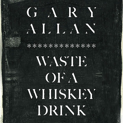 Waste Of A Whiskey Drink de Gary Allan