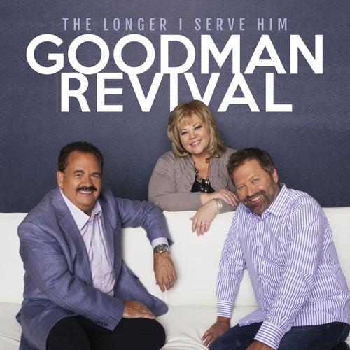 The Longer I Serve Him (Live) by Goodman Revival
