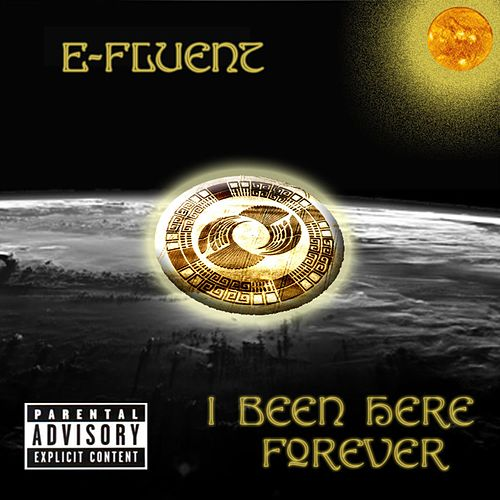 I Been Here Forever by E-Fluent