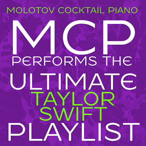 MCP Performs the Ultimate Taylor Swift Playlist (Instrumental) by Molotov Cocktail Piano