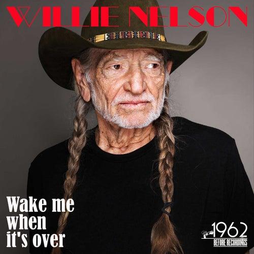 Wake Me When It's Over von Willie Nelson