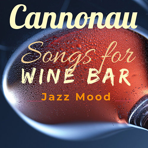 Songs for Wine Bar: Cannonau Jazz Mood by Various Artists