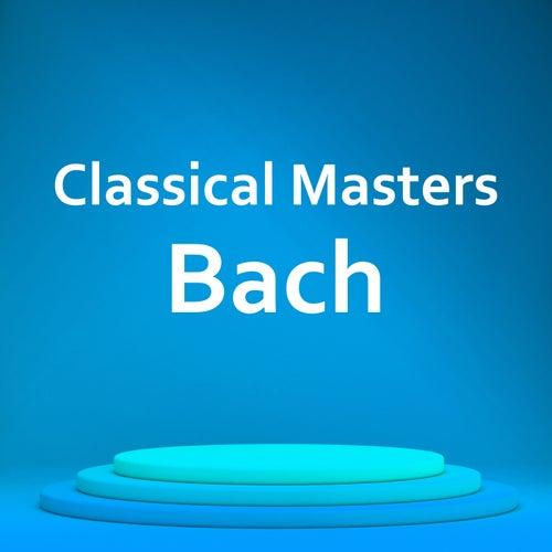 Classical Masters: Bach by Johann Sebastian Bach